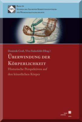 Studien des Aachener Kompetenzzentrums für Wissenschaftsgeschichte: Überwindung der Körperlichkeit