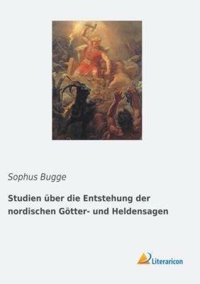 Studien über die Entstehung der nordischen Götter- und Heldensagen - Sophus Bugge  