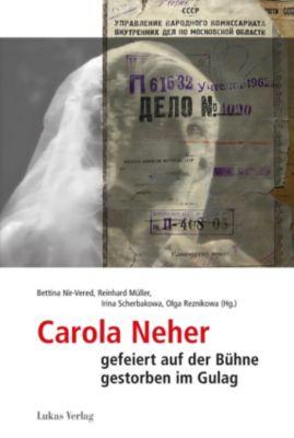 Studien und Dokumente zu Alltag, Verfolgung und Widerstand im Nationalsozialismus: Carola Neher - gefeiert auf der Bühne, gestorben im Gulag
