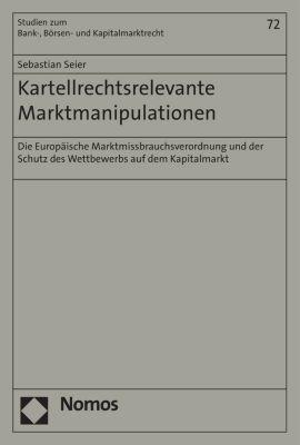 Studien zum Bank-, Börsen- und Kapitalmarktrecht: Kartellrechtsrelevante Marktmanipulationen, Sebastian Seier