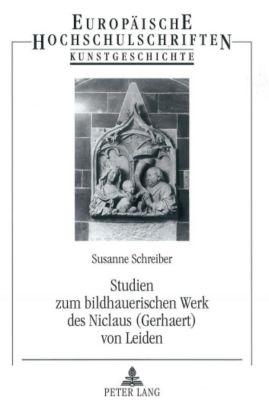 Studien zum bildhauerischen Werk des Niclaus (Gerhaert) von Leiden, Susanne Schreiber