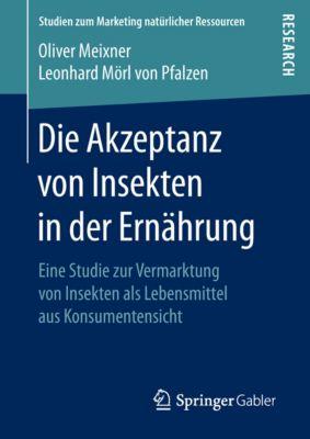 Studien zum Marketing natürlicher Ressourcen: Die Akzeptanz von Insekten in der Ernährung, Oliver Meixner, Leonhard Mörl von Pfalzen