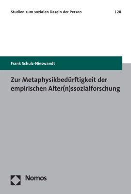Studien zum sozialen Dasein der Person: Zur Metaphysikbedürftigkeit der empirischen Alter(n)ssozialforschung, Frank Schulz-Nieswandt