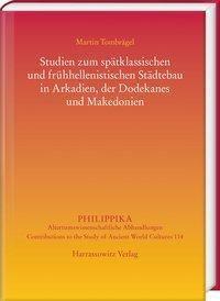 Studien zum spätklassischen und frühhellenistischen Städtebau in Arkadien, der Dodekanes und Makedonien, Martin Tombrägel