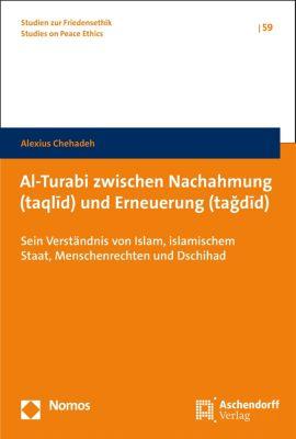 Studien zur Friedensethik: Al-Turabi zwischen Nachahmung (taqlīd) und Erneuerung (tağdīd), Alexius Chehadeh