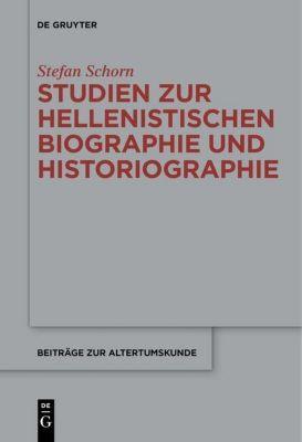 Studien zur hellenistischen Biographie und Historiographie, Stefan Schorn