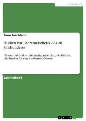 Studien zur Literaturästhetik des 20. Jahrhunderts, René Ferchland