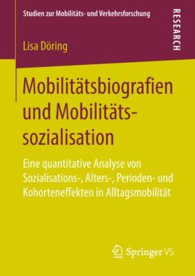 Studien zur Mobilitäts- und Verkehrsforschung: Mobilitätsbiografien und Mobilitätssozialisation, Lisa Döring