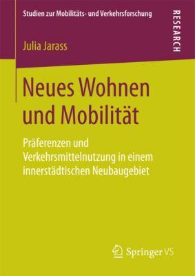 Studien zur Mobilitäts- und Verkehrsforschung: Neues Wohnen und Mobilität, Julia Jarass