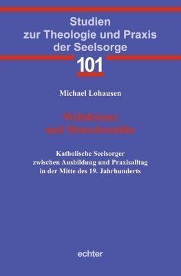 Studien zur Theologie und Praxis der Seelsorge: Weltdistanz und Menschennähe, Michael Lohausen