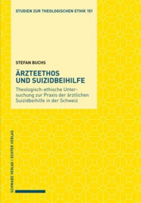 Studien zur theologischen Ethik: Ärzteethos und Suizidbeihilfe, Stefan Buchs