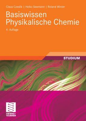 Studienbücher Chemie: Basiswissen Physikalische Chemie, Claus Czeslik, Heiko Seemann, Roland Winter