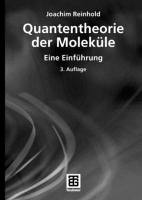 Studienbücher Chemie: Quantentheorie der Moleküle, Joachim Reinhold