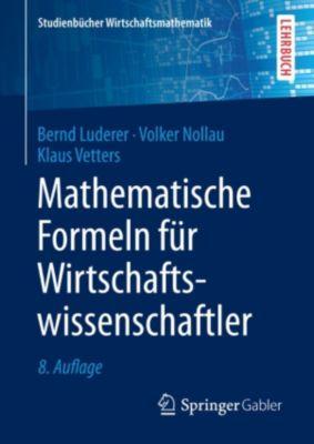 Studienbücher Wirtschaftsmathematik: Mathematische Formeln für Wirtschaftswissenschaftler, Klaus Vetters, Volker Nollau, Bernd Luderer