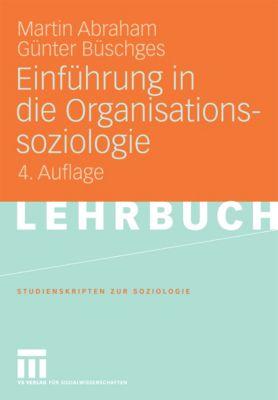 Studienskripten zur Soziologie: Einführung in die Organisationssoziologie, Günter Büschges, Martin Abraham