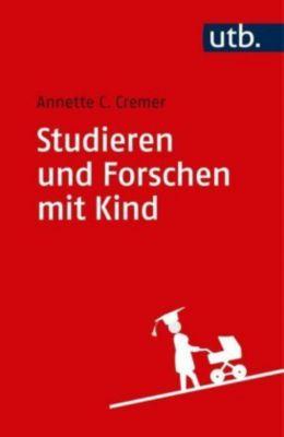 Studieren und Forschen mit Kind - Annette Caroline Cremer  