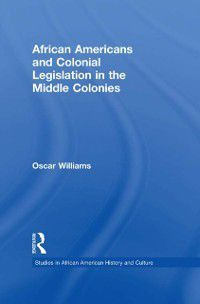Studies in African American History and Culture: African Americans and Colonial Legislation in the Middle Colonies, Oscar Williams