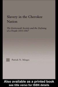 Studies in African American History and Culture: Slavery in the Cherokee Nation, Patrick Neal Minges