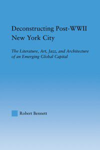 Studies in American Popular History and Culture: Deconstructing Post-WWII New York City, Robert Bennett