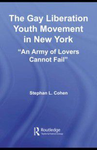 Studies in American Popular History and Culture: Gay Liberation Youth Movement in New York, Stephan Cohen