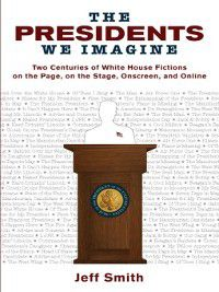 Studies in American Thought and Culture: The Presidents We Imagine, Jeff Smith