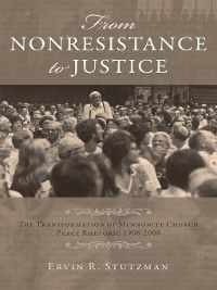 Studies in Anabaptist and Mennonite History: From Nonresistance to Justice, Ervin R Stutzman