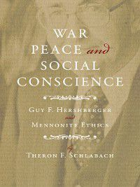 Studies in Anabaptist and Mennonite History: War, Peace, and Social Conscience, Theron F Schlabach