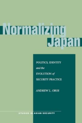 Studies in Asian Security: Normalizing Japan, Andrew L. Oros