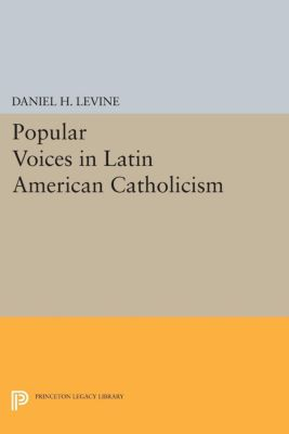 Studies in Church and State: Popular Voices in Latin American Catholicism, Daniel Levine