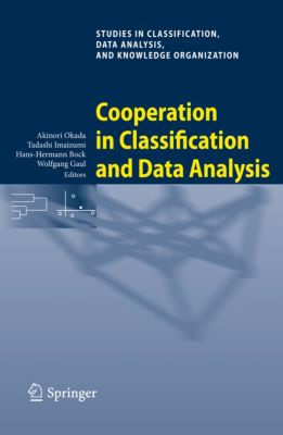Studies in Classification, Data Analysis, and Knowledge Organization: Cooperation in Classification and Data Analysis, Hans-Hermann Bock, Wolfgang Gaul, Akinori Okada, Tadashi Imaizumi