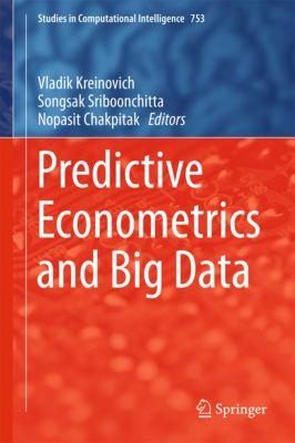 Studies in Computational Intelligence: Predictive Econometrics and Big Data