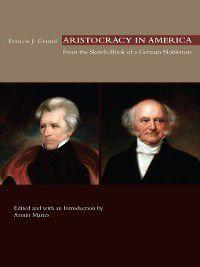 Studies in Constitutional Democracy: Aristocracy in America, Francis J. Grund