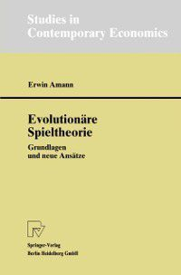 Studies in Contemporary Economics: Evolutionare Spieltheorie, Erwin Amann