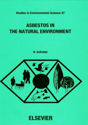 Studies in Environmental Science: Asbestos in the Natural Environment, H. Schreier