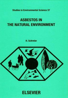 Studies in Environmental Science: Asbestos in the Natural Environment, H. Schreier
