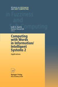 Studies in Fuzziness and Soft Computing: Computing with Words in Information/Intelligent Systems 2