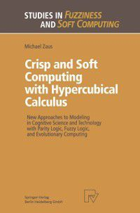 Studies in Fuzziness and Soft Computing: Crisp and Soft Computing with Hypercubical Calculus, Michael Zaus