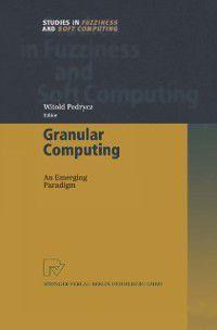 Studies in Fuzziness and Soft Computing: Granular Computing