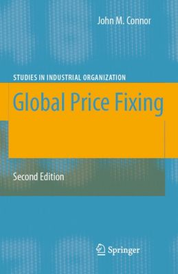 Studies in Industrial Organization: Global Price Fixing, John M. Connor