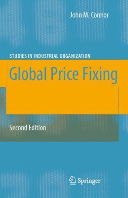 Studies in Industrial Organization: Global Price Fixing, John M. Connor