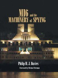 Studies in Intelligence: MI6 and the Machinery of Spying, Philip Davies