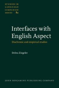 Studies in Language Companion Series: Interfaces with English Aspect, Debra Ziegeler