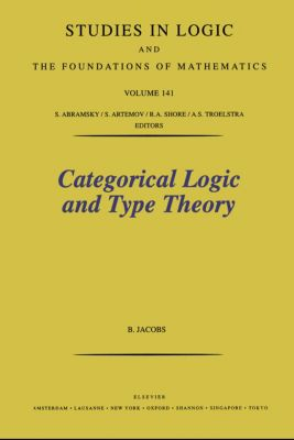 Studies in Logic and the Foundations of Mathematics: Categorical Logic and Type Theory, B. Jacobs