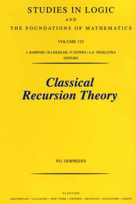 Studies in Logic and the Foundations of Mathematics: Classical Recursion Theory, P. Odifreddi