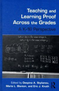 Studies in Mathematical Thinking and Learning Series: Teaching and Learning Proof Across the Grades
