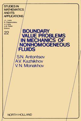 Studies in Mathematics and its Applications: Boundary Value Problems in Mechanics of Nonhomogeneous Fluids, S. N. Antontsev, A. V. Kazhiktov, V. N. Monakhov