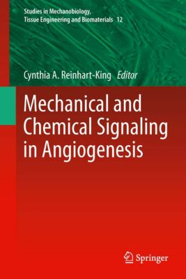 Studies in Mechanobiology, Tissue Engineering and Biomaterials: Mechanical and Chemical Signaling in Angiogenesis