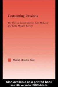 Studies in Medieval History and Culture: Consuming Passions, Merrall L. Price