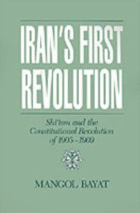 Studies in Middle Eastern History: Iran's First Revolution: Shi'ism and the Constitutional Revolution of 1905-1909, Mangol Bayat