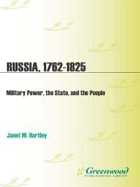 Studies in Military History and International Affairs: Russia, 1762-1825, Janet M. Hartley
